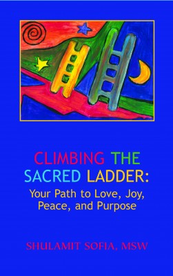 Climbing the Sacred Ladder: Your Path to Love, Joy, Peace and Purpose