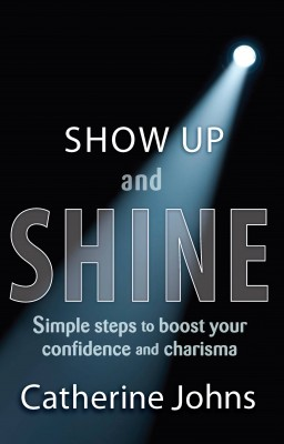 Show Up and Shine!: Simple Steps to Boost Your Confidence and Charisma