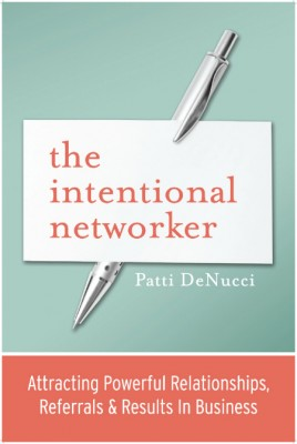 The Intentional Networker – Attracting Powerful Relationships, Referrals & Results In Business