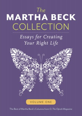 The Martha Beck Collection: Essays for Creating Your Right Life (Volume 1)