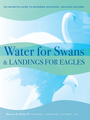 Water for Swans and Landings for Eagles: The Definitive Guide to Designing Successful, Inclusive Cultures